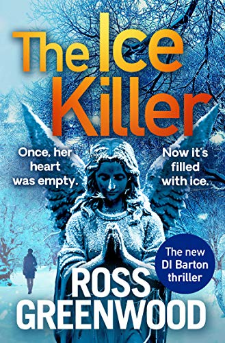 The Ice Killer: A gripping, chilling crime thriller that you won't be able to put down (The DI Barton Series Book 3) by [Ross Greenwood]