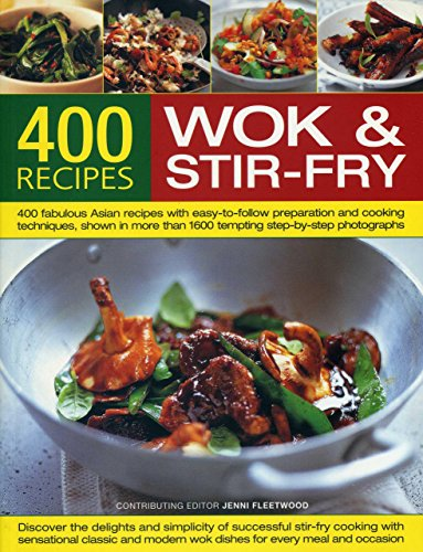 400 Wok & Stir-Fry Recipes: 400 Fabulous Asian Recipes with Easy-to-Follow Preparation and Cooking Techniques, Shown in More than 1600 Tempting Step-by-Step Photographs