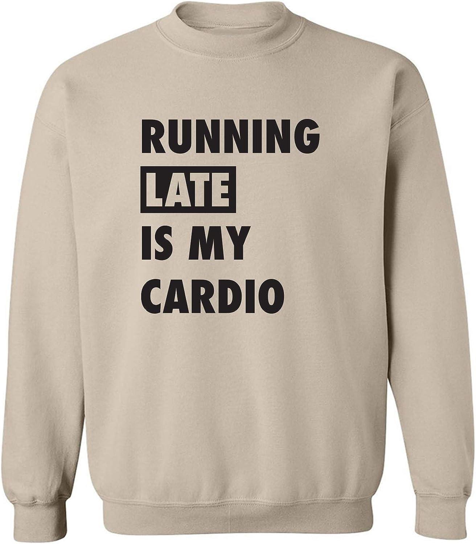 Running Late Is My Cardio Crewneck Sweatshirt