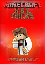 Learn Tips And Tricks About Minecrafting: Get All the Knowledge Like A-B-C (An Unofficial Minecraft Book)