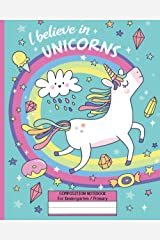 I Believe in Unicorns Composition Notebook: For kids age 4 and up Paperback