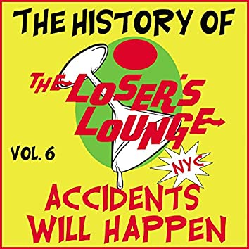 The History of the Loser's Lounge, Vol. 6: Accidents Will Happen