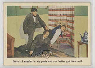 There's 4 needles in my pants and you better get them out! (Trading Card) 1959 Fleer The 3 Stooges - [Base] #11