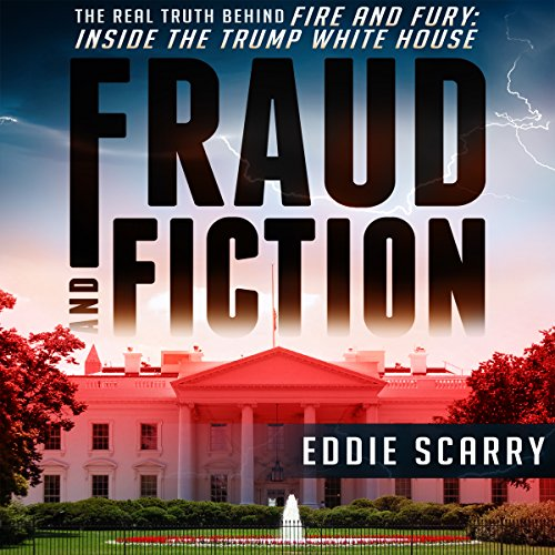 Fraud and Fiction: The Real Truth Behind Fire and Fury: Inside the Trump White House audiobook cover art