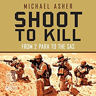 Shoot to Kill     From 2 Para to the SAS              By:                                                                                                                                 Michael Asher                               Narrated by:                                                                                                                                 Marston York                      Length: 10 hrs and 10 mins     77 ratings     Overall 4.3