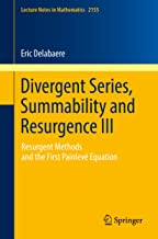 Divergent Series, Summability and Resurgence III: Resurgent Methods and the First Painlevé Equation (Lecture Notes in Mathematics Book 2155) (English Edition)