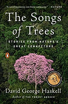The Songs of Trees: Stories from Nature's Great Connectors by [David George Haskell]