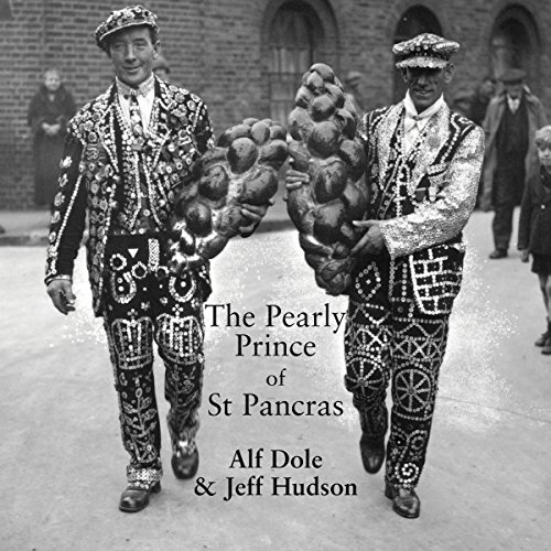 The Pearly Prince of St Pancras                   By:                                                                                                                                 Alf Dole,                                                                                        Jeff Hudson                               Narrated by:                                                                                                                                 Terry Wale                      Length: 7 hrs and 55 mins     Not rated yet     Overall 0.0