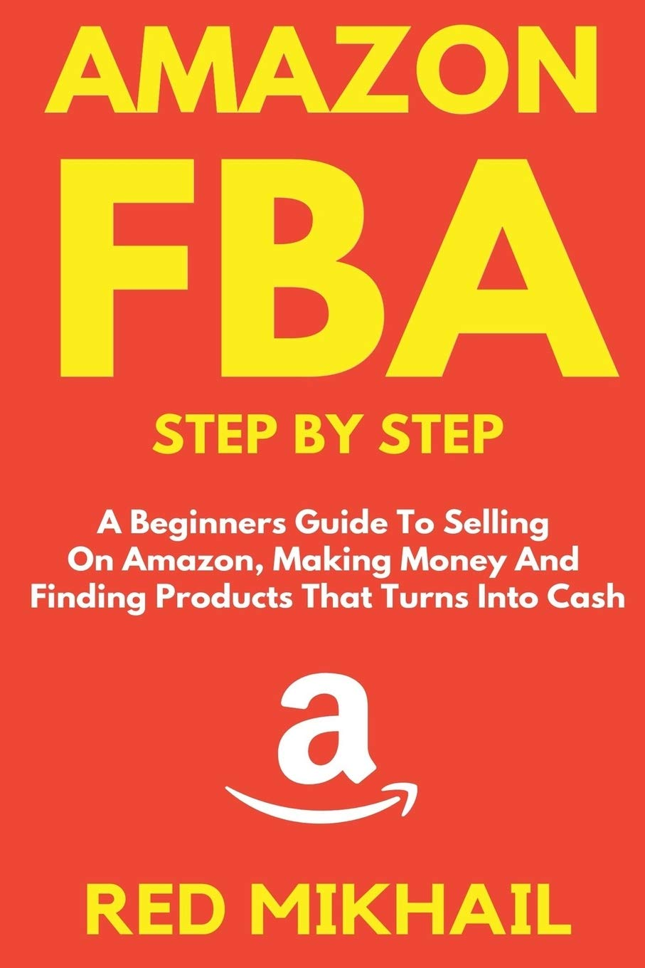 Image OfAMAZON FBA: A Beginners Guide To Selling On Amazon, Making Money And Finding Products That Turns Into Cash