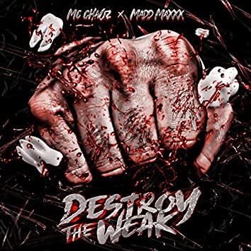 Destroy The Weak (feat. Madd Maxxx)