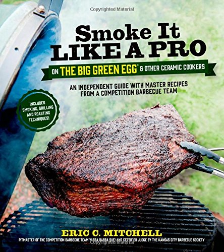 Image OfSmoke It Like A Pro On The Big Green Egg & Other Ceramic Cookers: An Independent Guide With Master Recipes From A Competit...