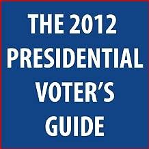 The 2012 Presidential Voter's Guide: President Barack Obama vs. Governor Mitt Romney