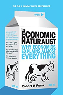 The Economic Naturalist: Why Economics Explains Almost Everything