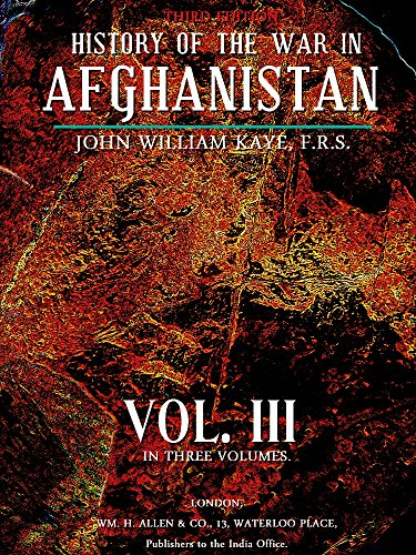History of the War in Afghanistan, Vol. III (of 3) (History of the War in Afghanistan Series) (English Edition)