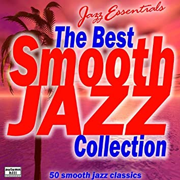 Jazz Essentials: The Best Smooth Jazz Collection #1s 50 Smooth Jazz Classics