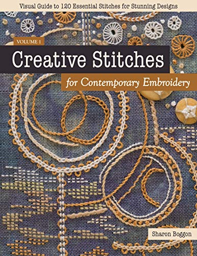 Creative Stitches for Contemporary Embroidery: Visual Guide to 120 Essential Stitches for Stunning Designs (Volume 1)
