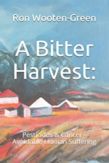 A Bitter Harvest: : Pesticides & Cancer--Avoidable Human Suffering