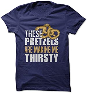 These Pretzels are Making Me Thirsty - Funny T-Shirt - Made On Demand in USA