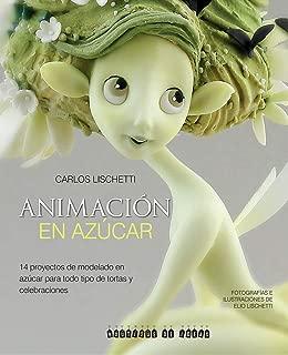 Animación en azúcar: 14 proyectos de modelado en azúcar para todo tipo de tortas y celebraciones (Spanish Edition)