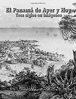 2015-09 El Panamá de Ayer y Hoy: Tres siglos en imágenes (Volume 1) (Spanish Edition)