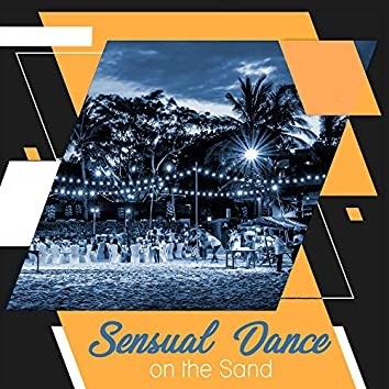 Sensual Dance on the Sand: Tropical Party, Perfect Rest, Chillout Music 2019, Hot Vibrations, Electronic Music