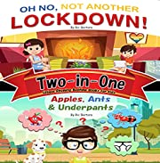 Two-In-One: 'Oh No, Not Another Lockdown!' and 'Apples, Ants & Underpants': Two Quick-Read Unique Rhyming Bedtime Books in One