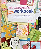 The Cardmaker's Workbook: The Complete Guide to Design, Color, and Construction Techniques for Beautiful Cards