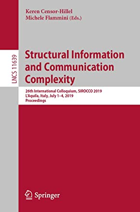 Structural Information and Communication Complexity: 26th International Colloquium, SIROCCO 2019, L'Aquila, Italy, July 1–4, 2019, Proceedings (Lecture Notes in Computer Science Book 11639)