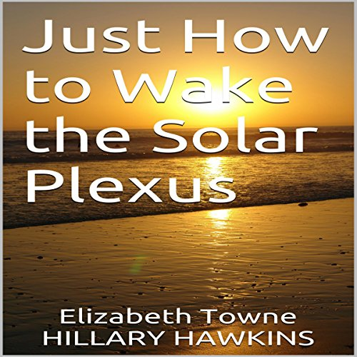 Just How to Wake the Solar Plexus audiobook cover art