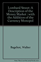 Lombard Street: A Description of the Money Market : with the Addition of the Currency Monopol