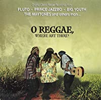 O Reggae Where Art Thou?