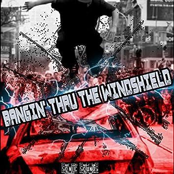 Bangin' Thru the Windshield