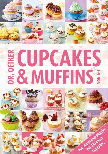 Cupcakes & Muffins von A-Z: Von Amarena-Muffins bis Zitronen-Cupcakes