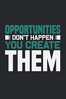 """Opportunities don't happen you create them: Lined Notebook Journal ToDo Exercise Book or Diary (6"""" x 9"""" inch) with 120 pages"""
