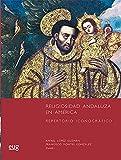 RELIGIOSIDAD ANDALUZA EN AMÉRICA: Repertorio iconográfico (Colección Arte y Arqueología)