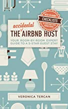 The Accidental Airbnb Host: Your Room-By-Room Expert Guide to a 5-Star Guest Stay