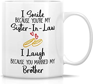 Retreez Funny Mug - I Smile Cause You're My Sister-In-Law I Laugh Cause You Married My Brother 11 Oz Ceramic Coffee Mugs -...
