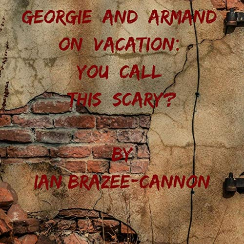 Georgie and Armand on Vacation: You Call This Scary?  By  cover art