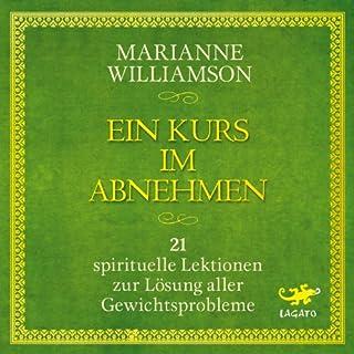 Ein Kurs im Abnehmen     21 spirituelle Lektionen zur Lösung aller Gewichtsprobleme              Autor:                                                                                                                                 Marianne Williamson                               Sprecher:                                                                                                                                 Elke Schützhold                      Spieldauer: 5 Std. und 6 Min.     30 Bewertungen     Gesamt 4,1