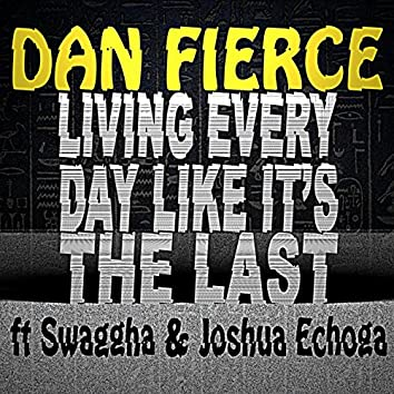 Living Every Day Like It's the Last (feat. Swaggha & Joshua Echoga)