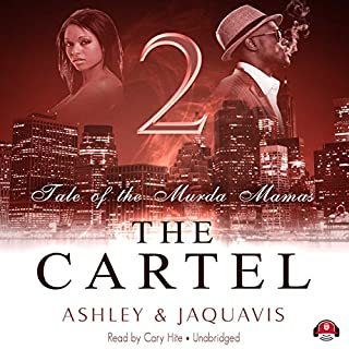 The Cartel 2: Tale of the Murda Mamas                   By:                                                                                                                                 Ashley & JaQuavis                               Narrated by:                                                                                                                                 Cary Hite                      Length: 7 hrs and 37 mins     938 ratings     Overall 4.6