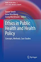 Ethics in Public Health and Health Policy: Concepts, Methods, Case Studies (Public Health Ethics Analysis Book 1)