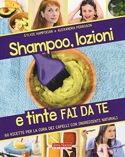 Shampoo, lozioni e tinte fai da te. 80 ricette per la cura dei capelli con ingredienti naturali