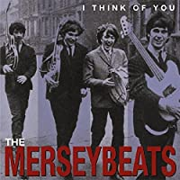 I Think Of You - The Complete Recordings by The Merseybeats (2002-05-07)