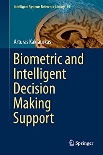 Biometric and Intelligent Decision Making Support (Intelligent Systems Reference Library Book 81)