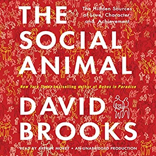 The Social Animal     The Hidden Sources of Love, Character, and Achievement              By:                                                                                                                                 David Brooks                               Narrated by:                                                                                                                                 Arthur Morey                      Length: 16 hrs and 9 mins     1,453 ratings     Overall 4.2