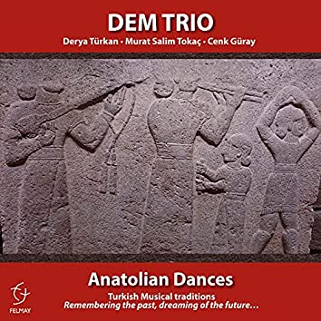 Anatolian Dances  (Turkish Musical Traditions Remembering the past, dreaming of the future…)