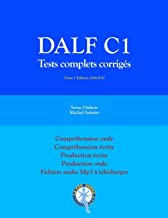 DALF C1 Tests complets corrigés: Compréhension orale, compréhension écrite, production écrite, production orale: Volume 1 (Tests DALF C1)