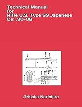Technical Manual for Rifle U.S. Type 99 Japanese Cal .30-06: (Korean War Reprint) (Military Rifle Series)