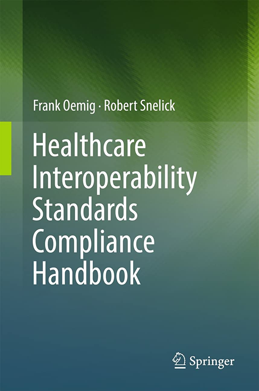 初心者治すアフリカ人Healthcare Interoperability Standards Compliance Handbook: Conformance and Testing of Healthcare Data Exchange Standards (English Edition)